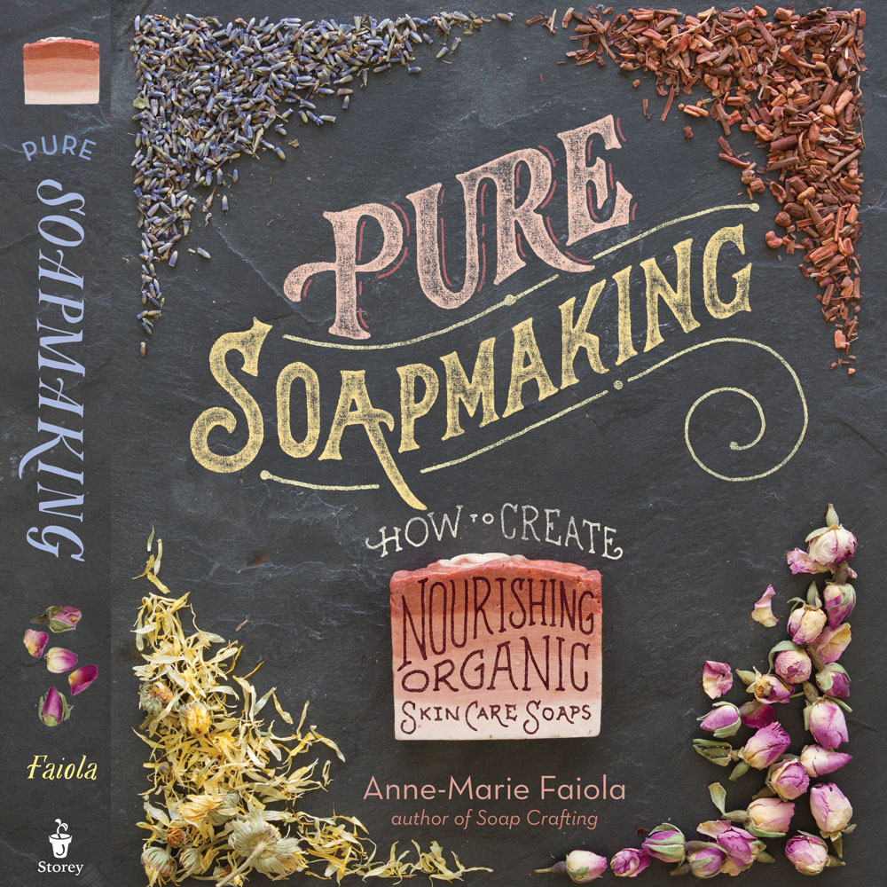 Pure Soap Making: How to Create Nourishing, Natural Skin Care Soaps