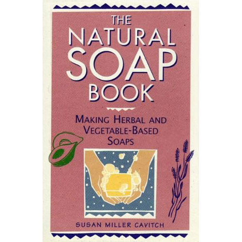 Natural Soap Book: Herb & Vegetable Soap